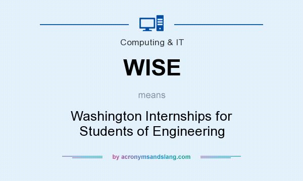 What does WISE mean? It stands for Washington Internships for Students of Engineering