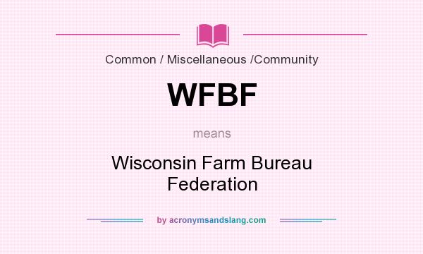 What does WFBF mean? It stands for Wisconsin Farm Bureau Federation