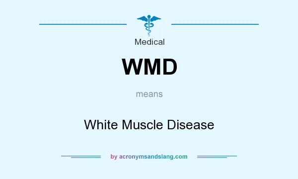 What does WMD mean? It stands for White Muscle Disease