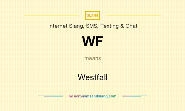 What does WF mean? It stands for Westfall