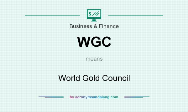 What does WGC mean? It stands for World Gold Council