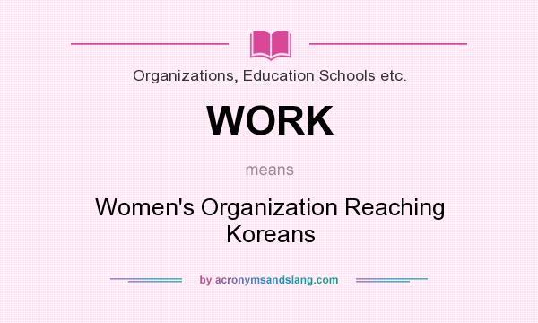 What does WORK mean? It stands for Women`s Organization Reaching Koreans