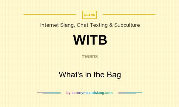 What does WITB mean? It stands for What`s in the Bag
