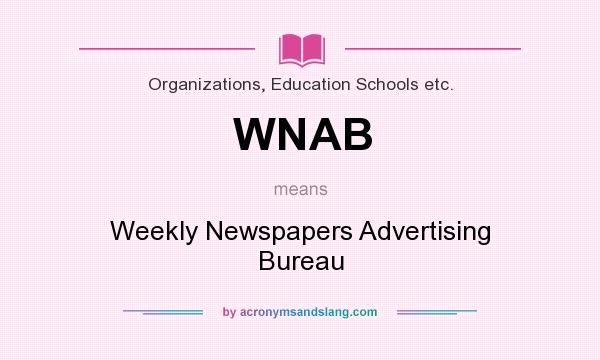 What does WNAB mean? It stands for Weekly Newspapers Advertising Bureau