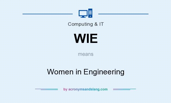What does WIE mean? It stands for Women in Engineering