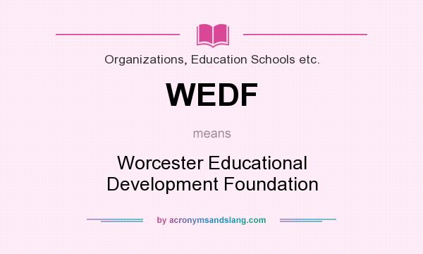 What does WEDF mean? It stands for Worcester Educational Development Foundation