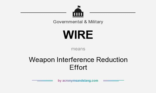 What does WIRE mean? It stands for Weapon Interference Reduction Effort