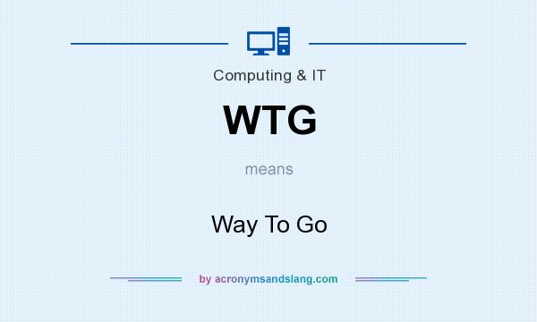 What does WTG mean? It stands for Way To Go