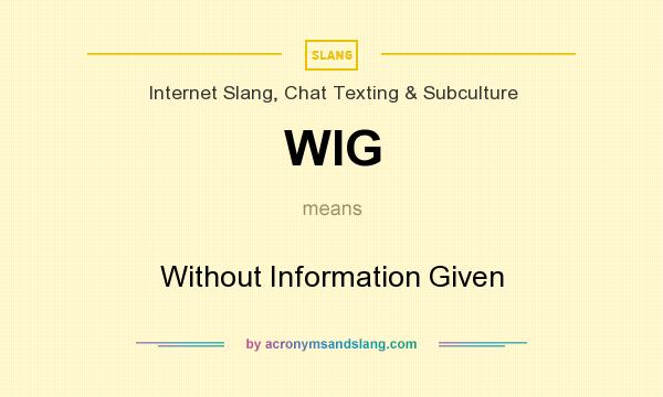 What does WIG mean? It stands for Without Information Given