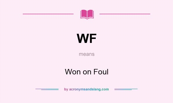 What does WF mean? It stands for Won on Foul