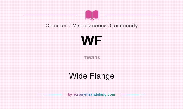 What does WF mean? It stands for Wide Flange