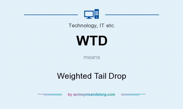What does WTD mean? It stands for Weighted Tail Drop
