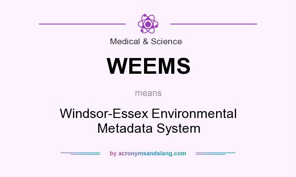 What does WEEMS mean? It stands for Windsor-Essex Environmental Metadata System