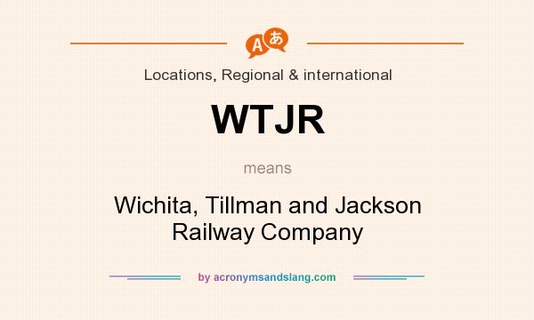 What does WTJR mean? It stands for Wichita, Tillman and Jackson Railway Company