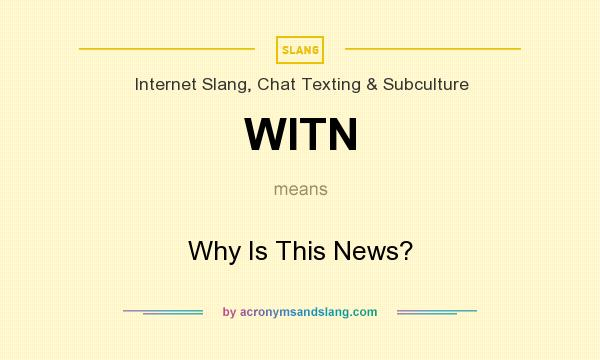 What does WITN mean? It stands for Why Is This News?