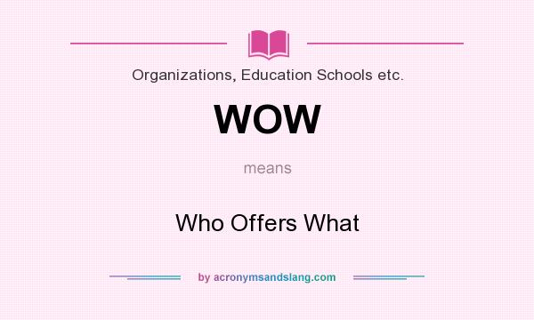 What does WOW mean? It stands for Who Offers What