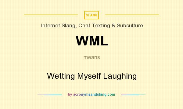 What does WML mean? It stands for Wetting Myself Laughing