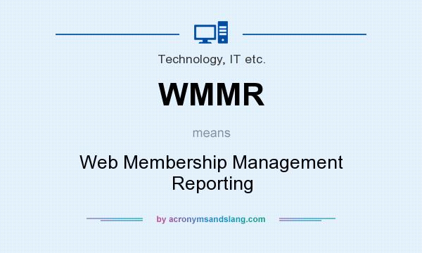 What does WMMR mean? It stands for Web Membership Management Reporting