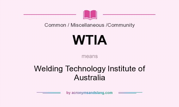What does WTIA mean? It stands for Welding Technology Institute of Australia