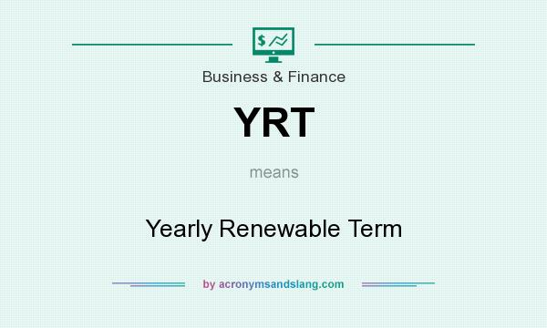 What does YRT mean? It stands for Yearly Renewable Term