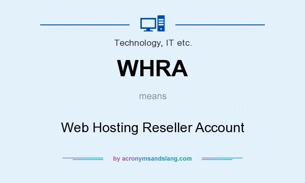 What does WHRA mean? It stands for Web Hosting Reseller Account