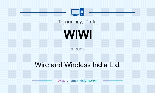 What does WIWI mean? It stands for Wire and Wireless India Ltd.