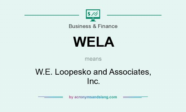 What does WELA mean? It stands for W.E. Loopesko and Associates, Inc.