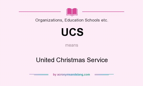 What does UCS mean? It stands for United Christmas Service