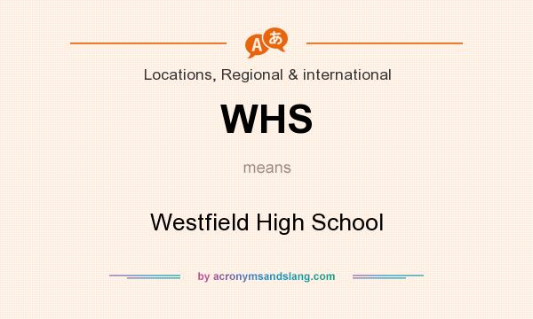 What does WHS mean? It stands for Westfield High School