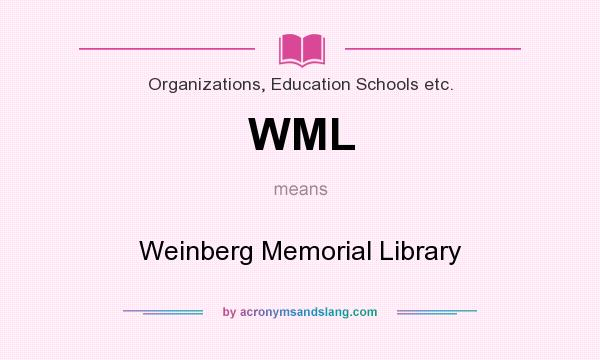 What does WML mean? It stands for Weinberg Memorial Library