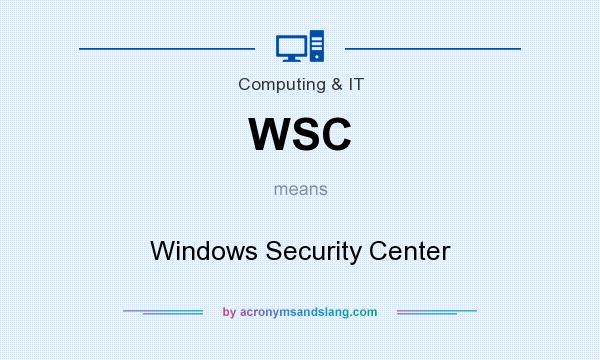 What does WSC mean? It stands for Windows Security Center