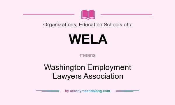 What does WELA mean? It stands for Washington Employment Lawyers Association