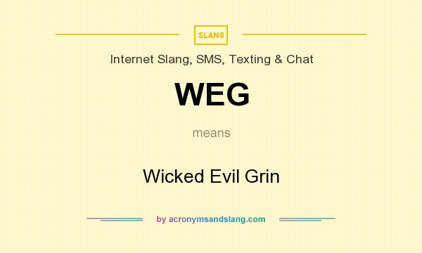 What does WEG mean? It stands for Wicked Evil Grin