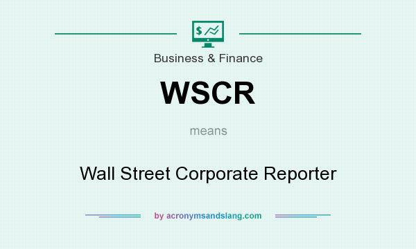 What does WSCR mean? It stands for Wall Street Corporate Reporter