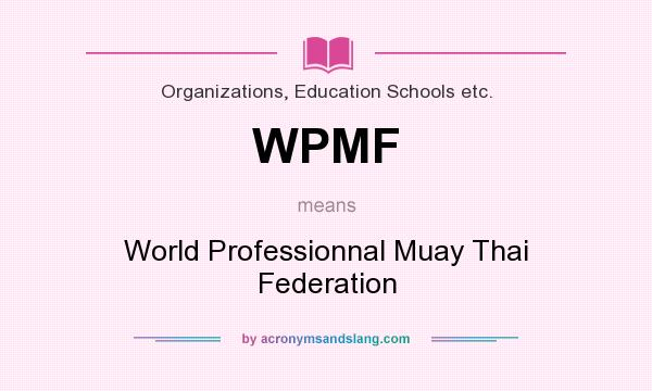 What does WPMF mean? It stands for World Professionnal Muay Thai Federation