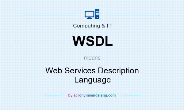 What does WSDL mean? It stands for Web Services Description Language