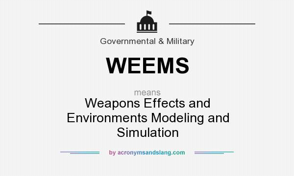 What does WEEMS mean? It stands for Weapons Effects and Environments Modeling and Simulation