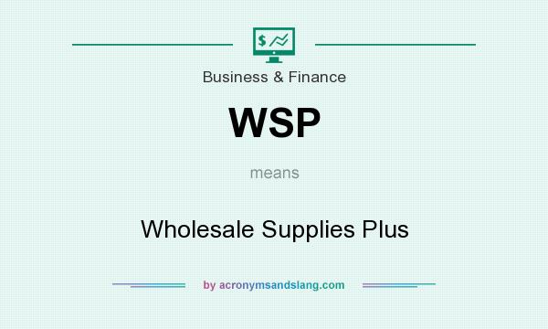 What does WSP mean? It stands for Wholesale Supplies Plus