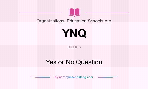 What does YNQ mean? It stands for Yes or No Question