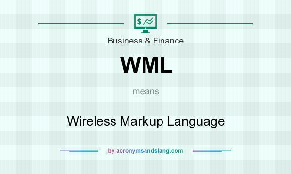 What does WML mean? It stands for Wireless Markup Language