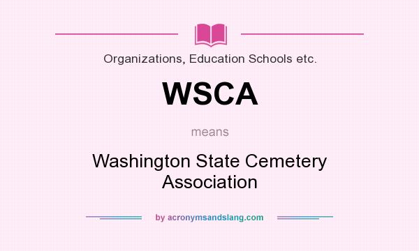What does WSCA mean? It stands for Washington State Cemetery Association