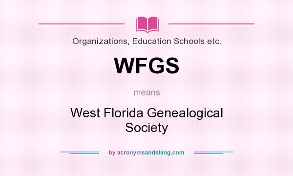 What does WFGS mean? It stands for West Florida Genealogical Society