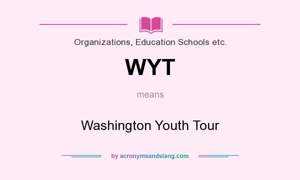 What does WYT mean? It stands for Washington Youth Tour
