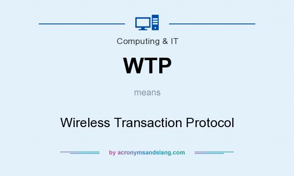 What does WTP mean? It stands for Wireless Transaction Protocol