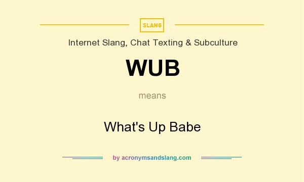 What does WUB mean? It stands for What`s Up Babe