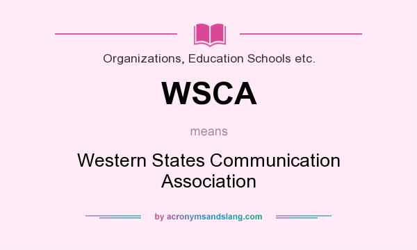 What does WSCA mean? It stands for Western States Communication Association