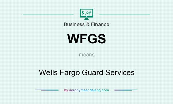 What does WFGS mean? It stands for Wells Fargo Guard Services