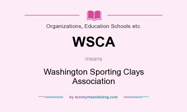 What does WSCA mean? It stands for Washington Sporting Clays Association
