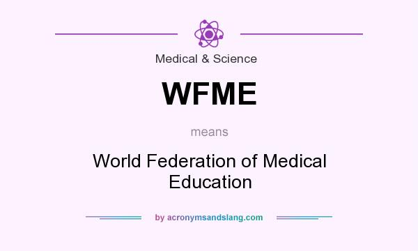 What does WFME mean? It stands for World Federation of Medical Education