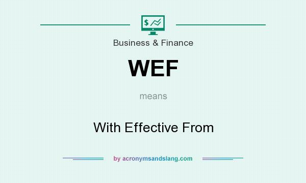What does WEF mean? It stands for With Effective From